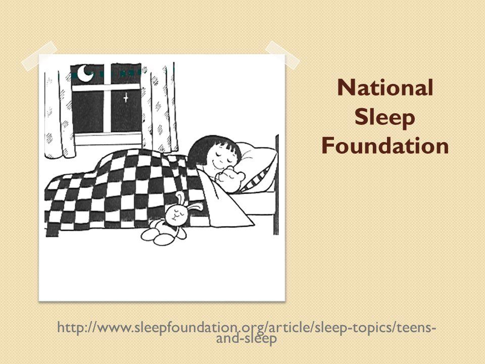 National Sleep Foundation http://www.sleepfoundation.org/article/sleep-topics/teens- and-sleep