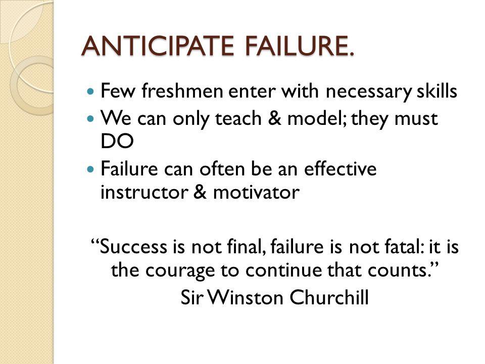 ANTICIPATE FAILURE.