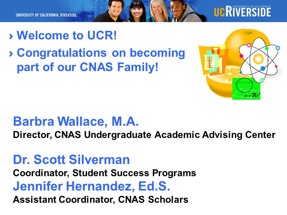 Welcome to UCR.Congratulations on becoming part of our CNAS Family.