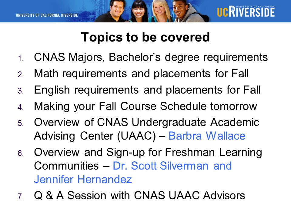 Topics to be covered 1.CNAS Majors, Bachelor's degree requirements 2.