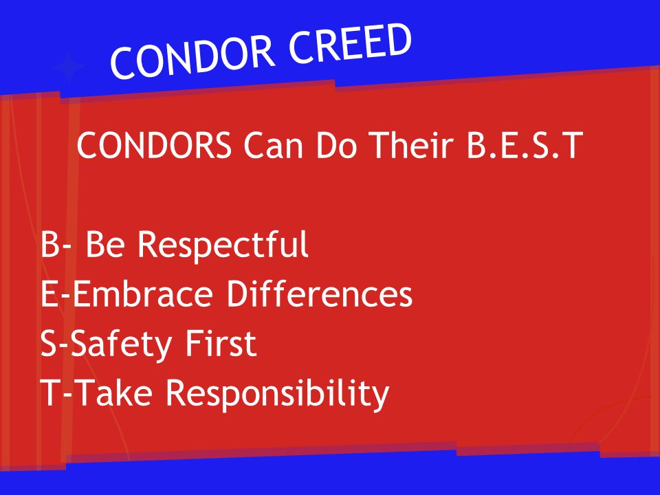 CONDOR POLICIES & PROCEDURES Attendance Gear -Up Services Book Bags Local School Council Building Hours and Usage Lunch Forms Cell Phones and Electronic Devices Parent Advisory Committee Dismissal Policy Parent Portal Dress Code Parent Room Emergency Contacts Parking Information Entrance Procedures for Parents Safety and Security Entrance Procedures for Students Student Code of Conduct Extracurricular Policies Student Handbooks Tutoring Opportunities