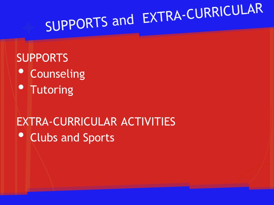SUPPORTS and EXTRA-CURRICULAR SUPPORTS Counseling Tutoring EXTRA-CURRICULAR ACTIVITIES Clubs and Sports