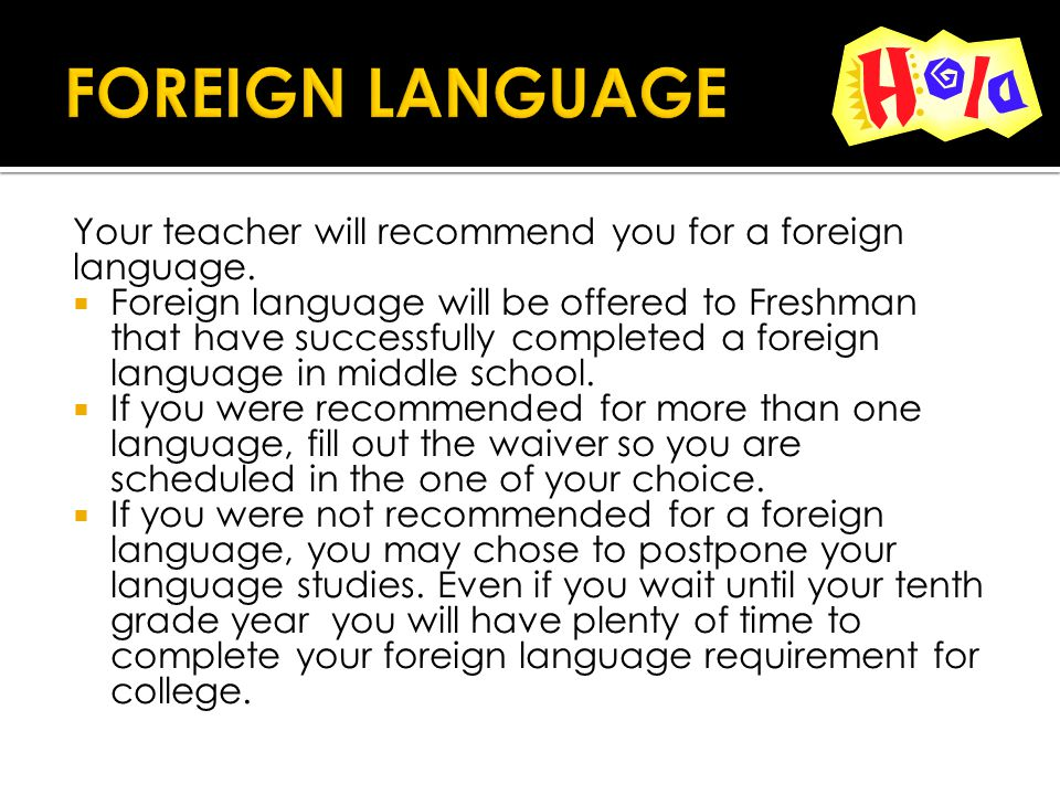 Your teacher will recommend you for a foreign language.