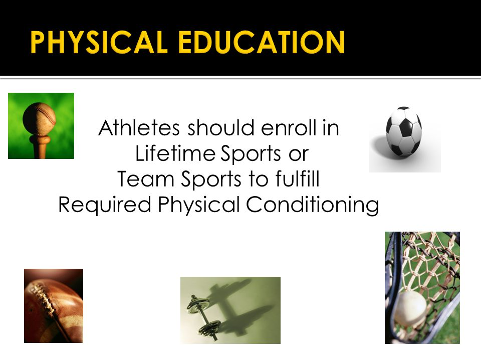 Athletes should enroll in Lifetime Sports or Team Sports to fulfill Required Physical Conditioning