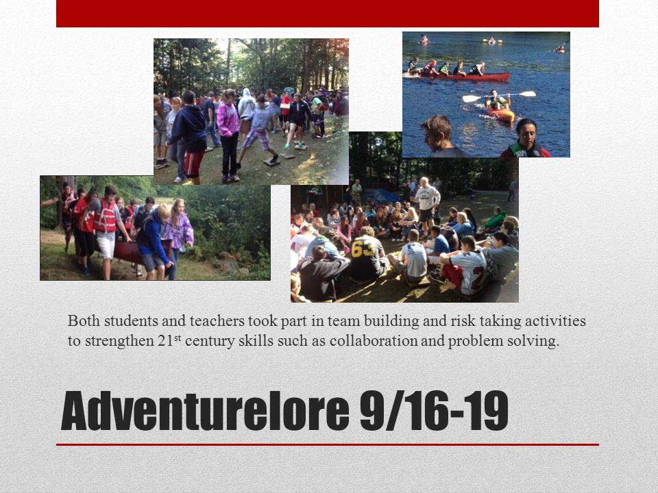 Adventurelore 9/16-19 Both students and teachers took part in team building and risk taking activities to strengthen 21 st century skills such as collaboration and problem solving.