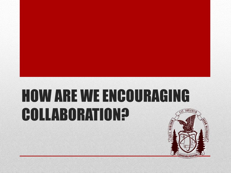 HOW ARE WE ENCOURAGING COLLABORATION