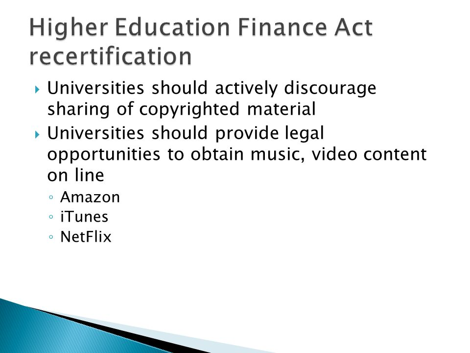  Universities should actively discourage sharing of copyrighted material  Universities should provide legal opportunities to obtain music, video content on line ◦ Amazon ◦ iTunes ◦ NetFlix