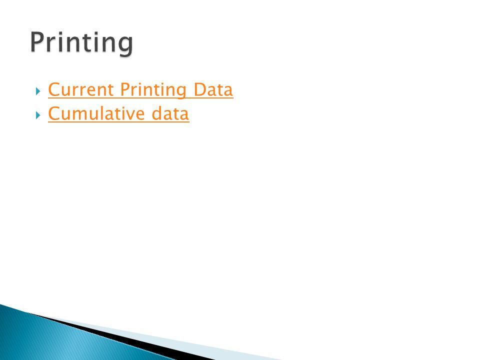  Current Printing Data Current Printing Data  Cumulative data Cumulative data