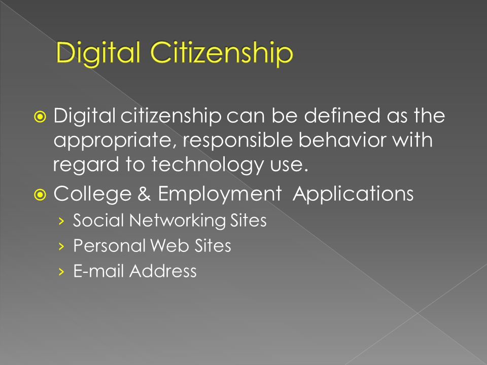  Digital citizenship can be defined as the appropriate, responsible behavior with regard to technology use.