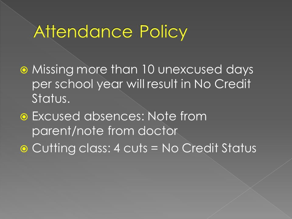  Missing more than 10 unexcused days per school year will result in No Credit Status.