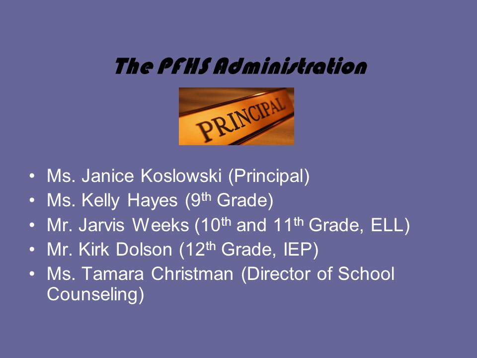 The PFHS Administration Ms. Janice Koslowski (Principal) Ms.