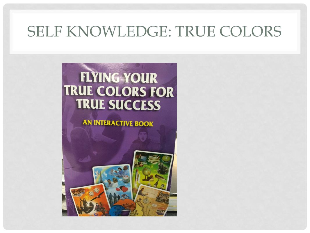 SELF KNOWLEDGE: TRUE COLORS