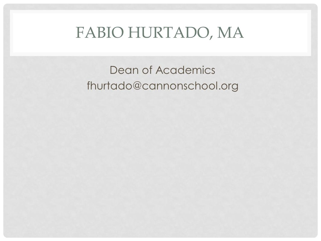 FABIO HURTADO, MA Dean of Academics fhurtado@cannonschool.org