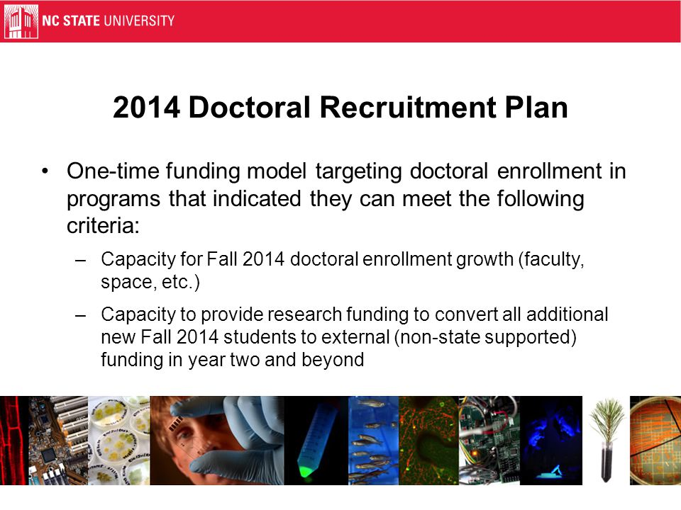 2014 Doctoral Recruitment Plan One-time funding model targeting doctoral enrollment in programs that indicated they can meet the following criteria: –