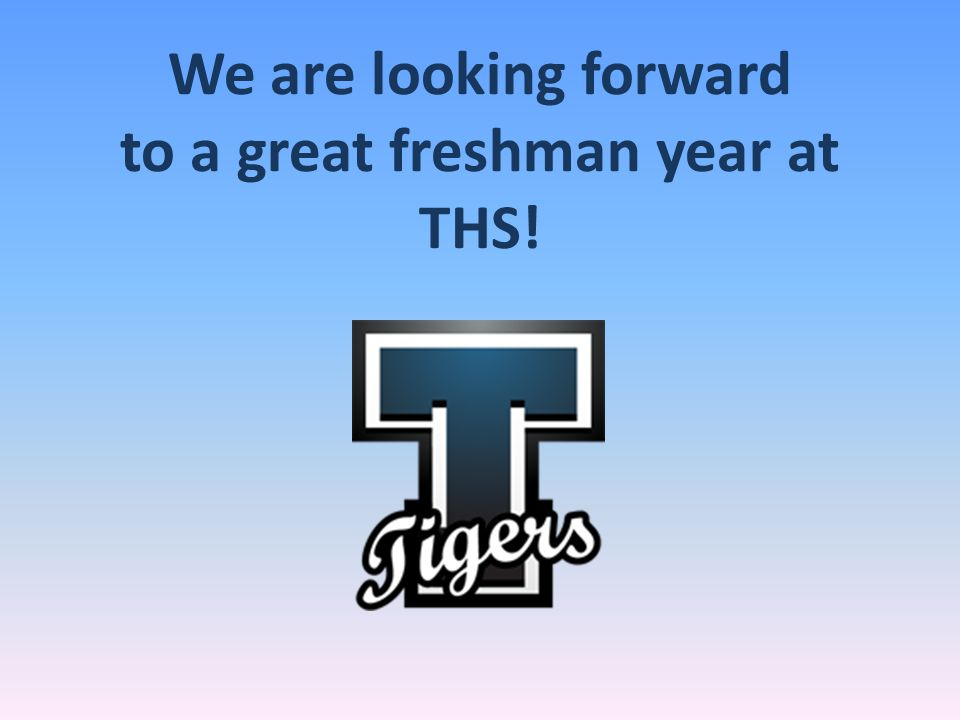 We are looking forward to a great freshman year at THS!