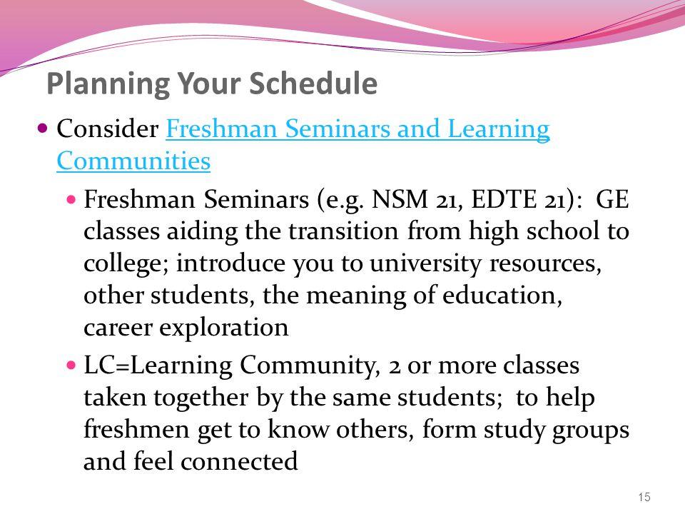 Planning Your Schedule Consider Freshman Seminars and Learning CommunitiesFreshman Seminars and Learning Communities Freshman Seminars (e.g.