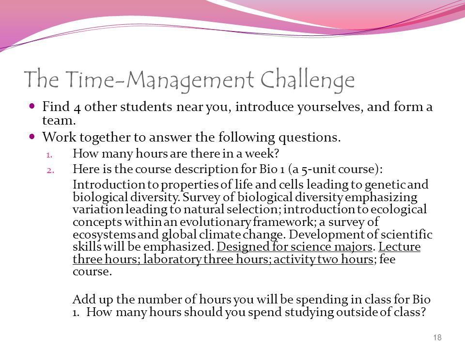 The Time-Management Challenge Find 4 other students near you, introduce yourselves, and form a team.