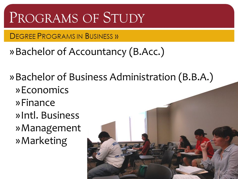 P ROGRAMS OF S TUDY D EGREE P ROGRAMS IN B USINESS » »Bachelor of Accountancy (B.Acc.) »Bachelor of Business Administration (B.B.A.) »Economics »Finance »Intl.