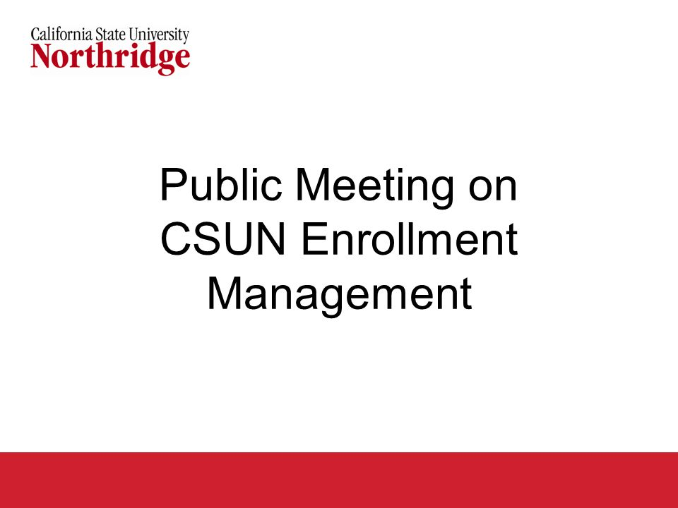 Agenda Why is CSUN required to seek additional enrollment management tools.