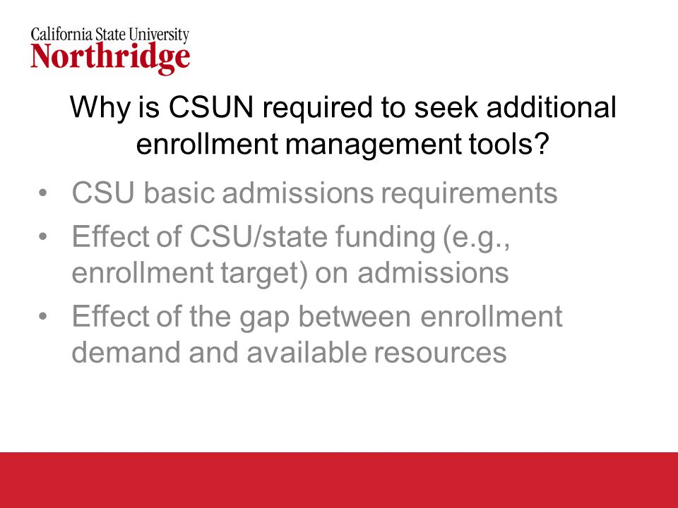 Why is CSUN required to seek additional enrollment management tools.