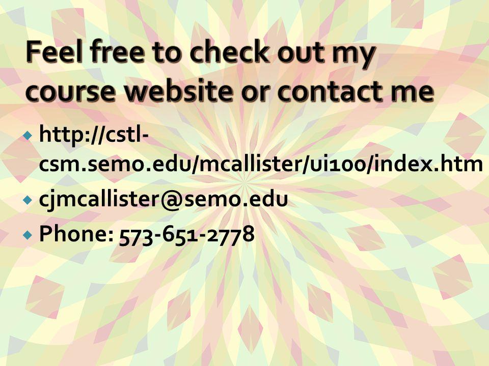  http://cstl- csm.semo.edu/mcallister/ui100/index.htm  cjmcallister@semo.edu  Phone: 573-651-2778