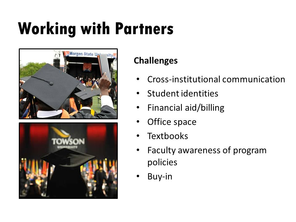 Working with Partners Challenges Cross-institutional communication Student identities Financial aid/billing Office space Textbooks Faculty awareness o