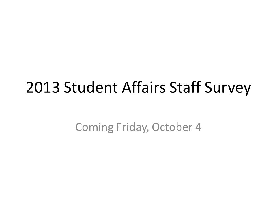 2013 Student Affairs Staff Survey Coming Friday, October 4