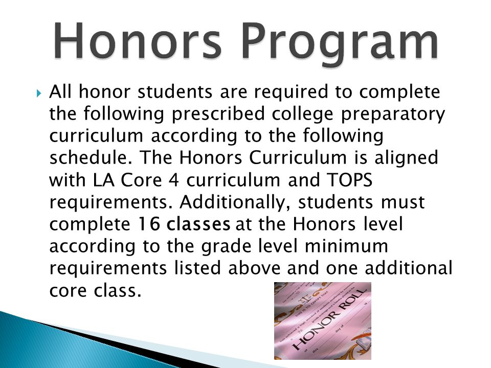  All honor students are required to complete the following prescribed college preparatory curriculum according to the following schedule. The Honors