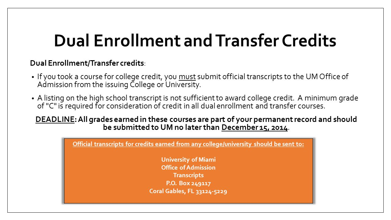 Dual Enrollment and Transfer Credits Dual Enrollment/Transfer credits: If you took a course for college credit, you must submit official transcripts to the UM Office of Admission from the issuing College or University.