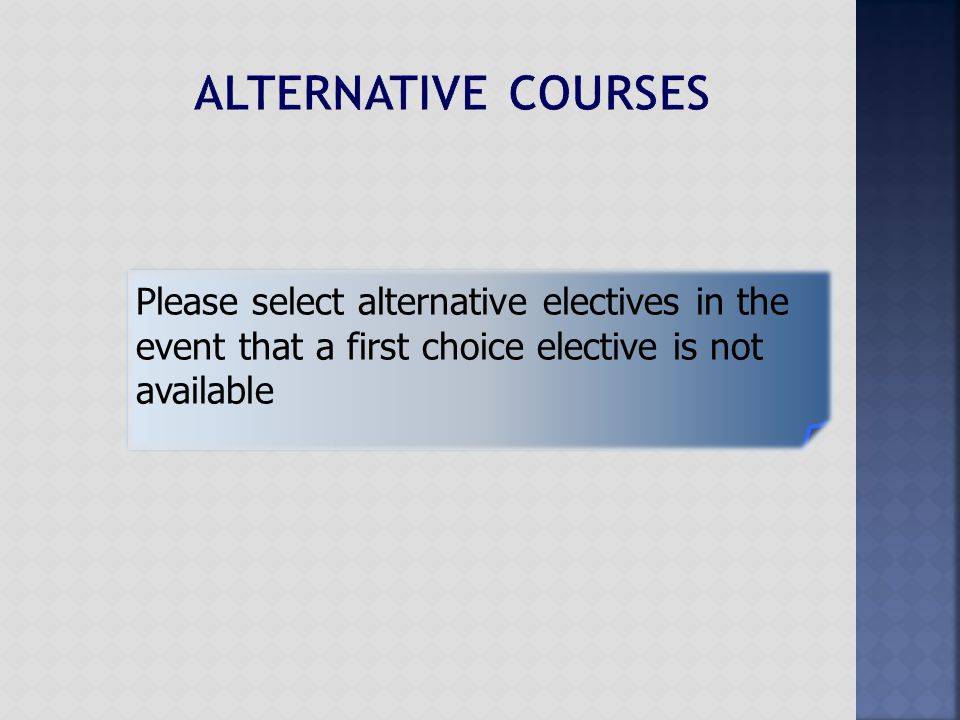 Please select alternative electives in the event that a first choice elective is not available