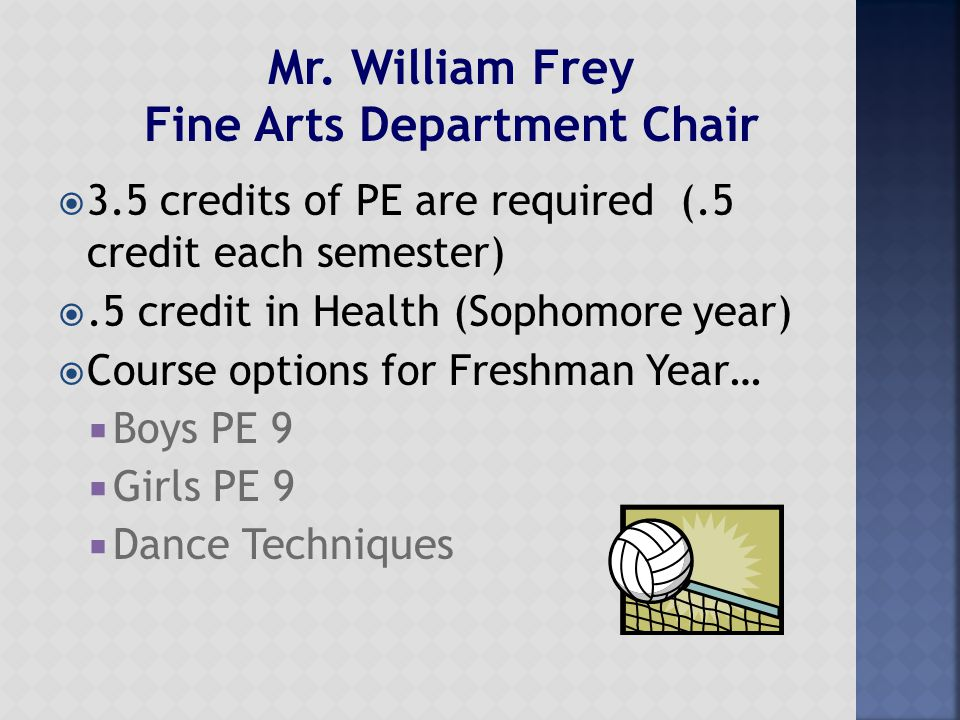  3.5 credits of PE are required (.5 credit each semester) .5 credit in Health (Sophomore year)  Course options for Freshman Year…  Boys PE 9  Gir