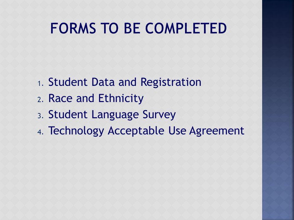 1. Student Data and Registration 2. Race and Ethnicity 3. Student Language Survey 4. Technology Acceptable Use Agreement