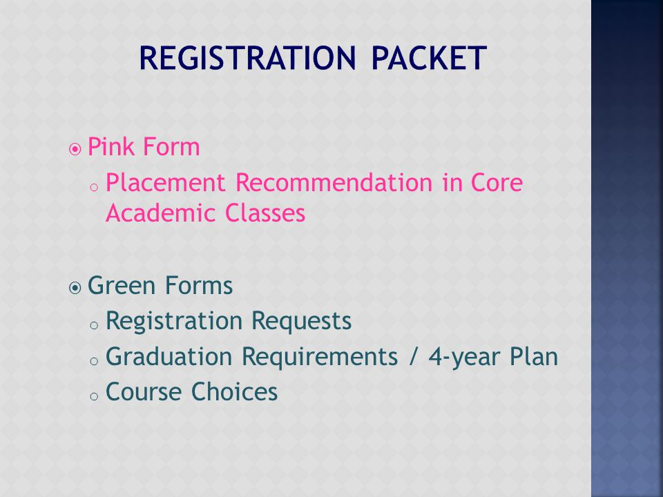  Pink Form o Placement Recommendation in Core Academic Classes  Green Forms o Registration Requests o Graduation Requirements / 4-year Plan o Course