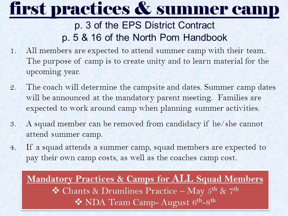 first practices & summer camp p. 3 of the EPS District Contract p. 5 & 16 of the North Pom Handbook 1.All members are expected to attend summer camp w