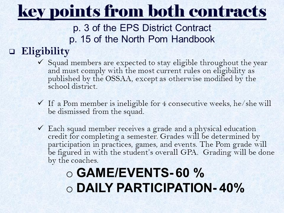 key points from both contracts p. 3 of the EPS District Contract p. 15 of the North Pom Handbook  Eligibility Squad members are expected to stay elig
