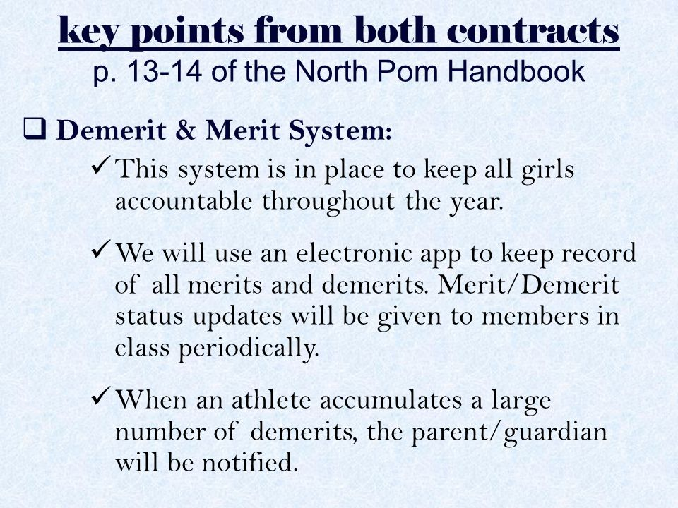 key points from both contracts p. 13-14 of the North Pom Handbook  Demerit & Merit System: This system is in place to keep all girls accountable thro