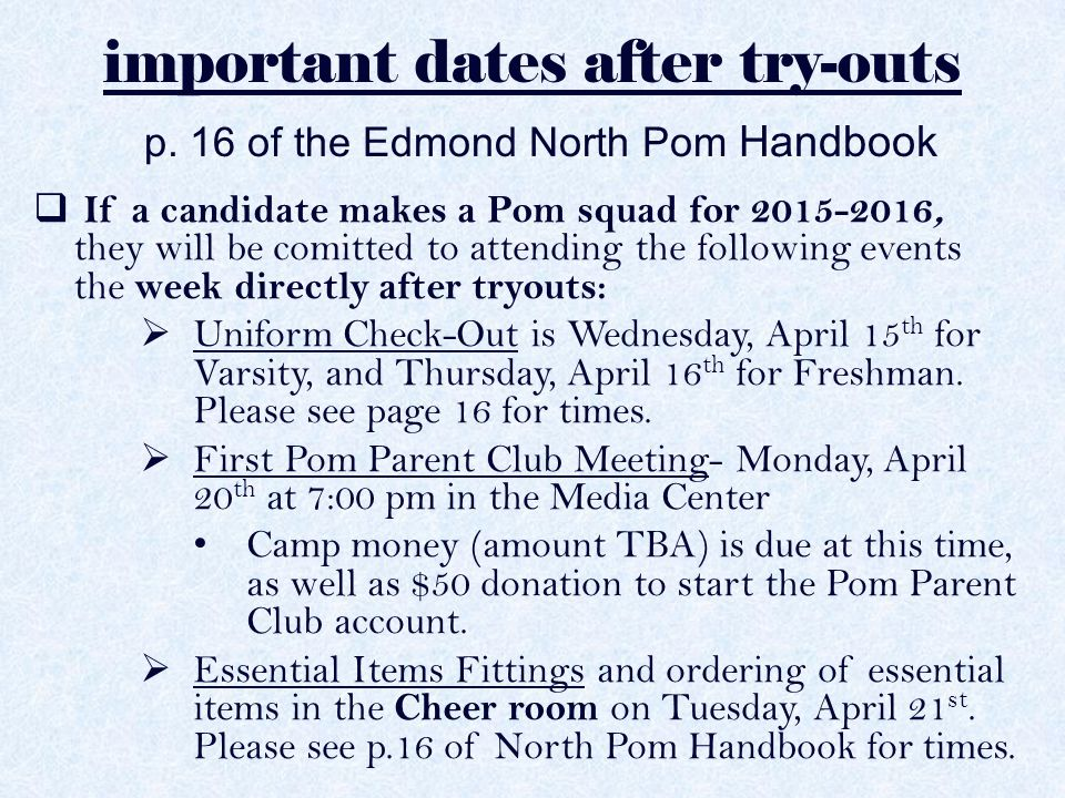 important dates after try-outs p. 16 of the Edmond North Pom Handbook  If a candidate makes a Pom squad for 2015-2016, they will be comitted to atten
