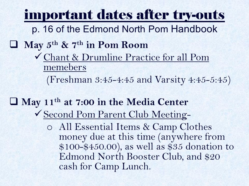 important dates after try-outs p. 16 of the Edmond North Pom Handbook  May 5 th & 7 th in Pom Room Chant & Drumline Practice for all Pom memebers (Fr