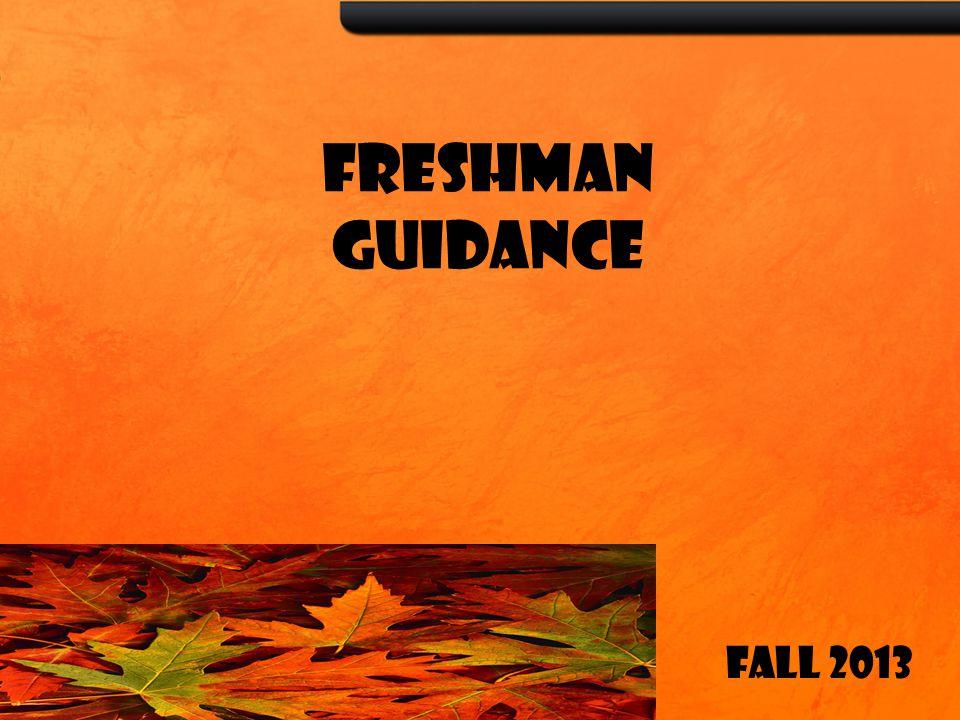 FRESHMAN GUIDANCE Fall 2013