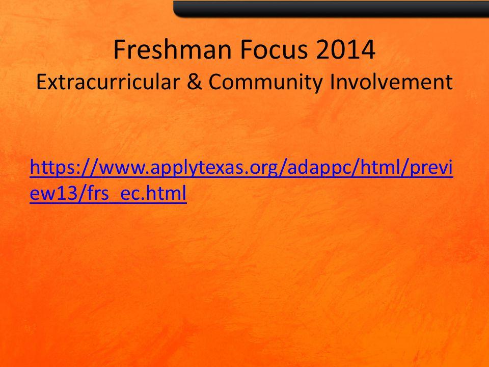 Freshman Focus 2014 Extracurricular & Community Involvement https://www.applytexas.org/adappc/html/previ ew13/frs_ec.html