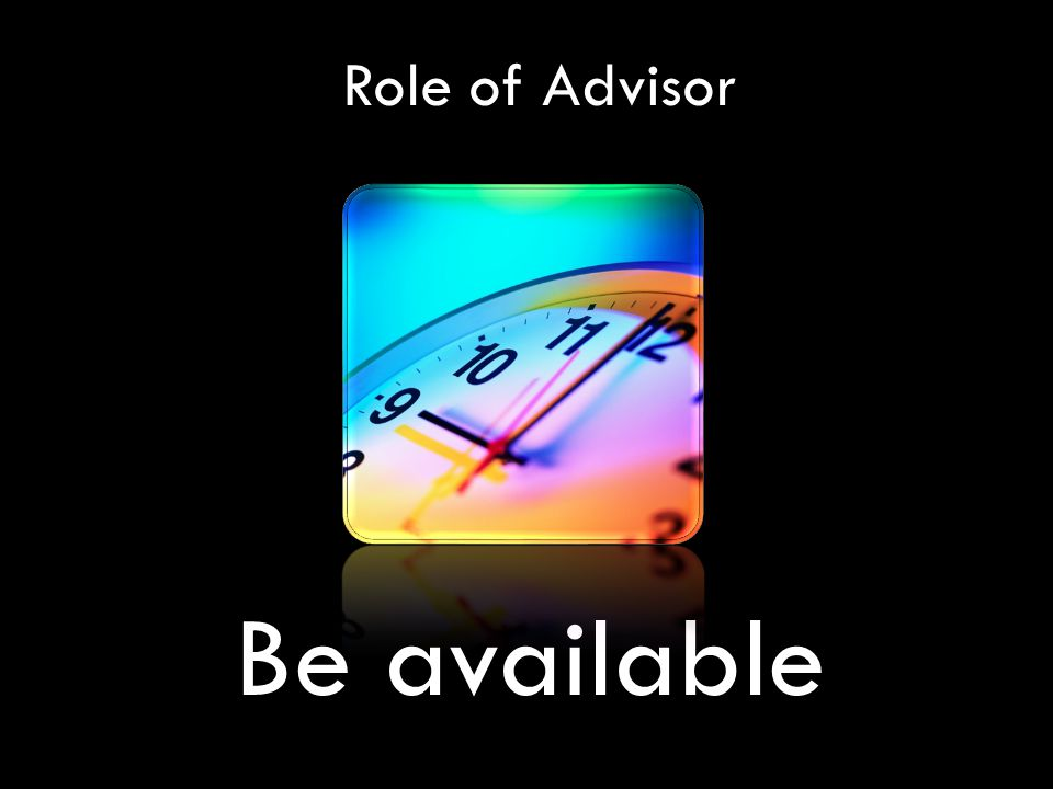 Role of Advisor Be available