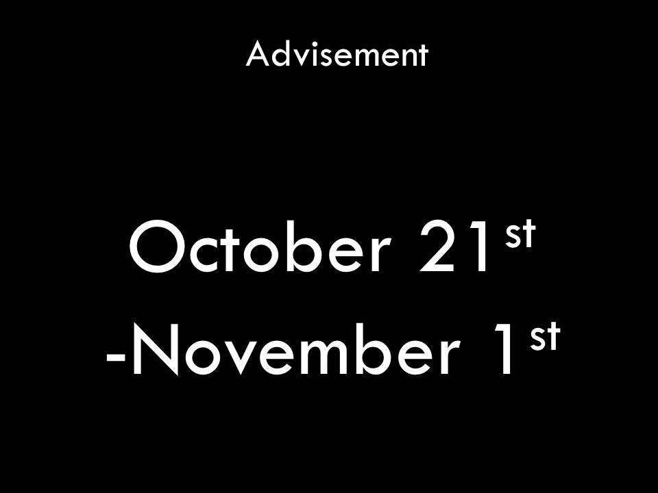 Advisement October 21 st -November 1 st