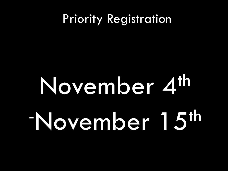 Priority Registration November 4 th - November 15 th