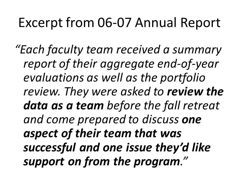 Excerpt from 06-07 Annual Report Each faculty team received a summary report of their aggregate end-of-year evaluations as well as the portfolio review.