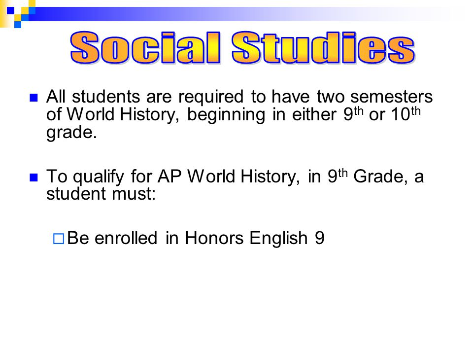 All students are required to have two semesters of World History, beginning in either 9 th or 10 th grade.