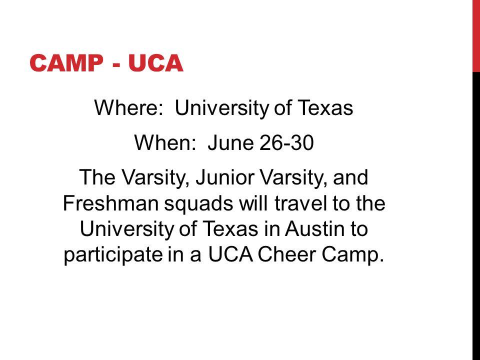 CAMP - UCA Where: University of Texas When: June 26-30 The Varsity, Junior Varsity, and Freshman squads will travel to the University of Texas in Aust