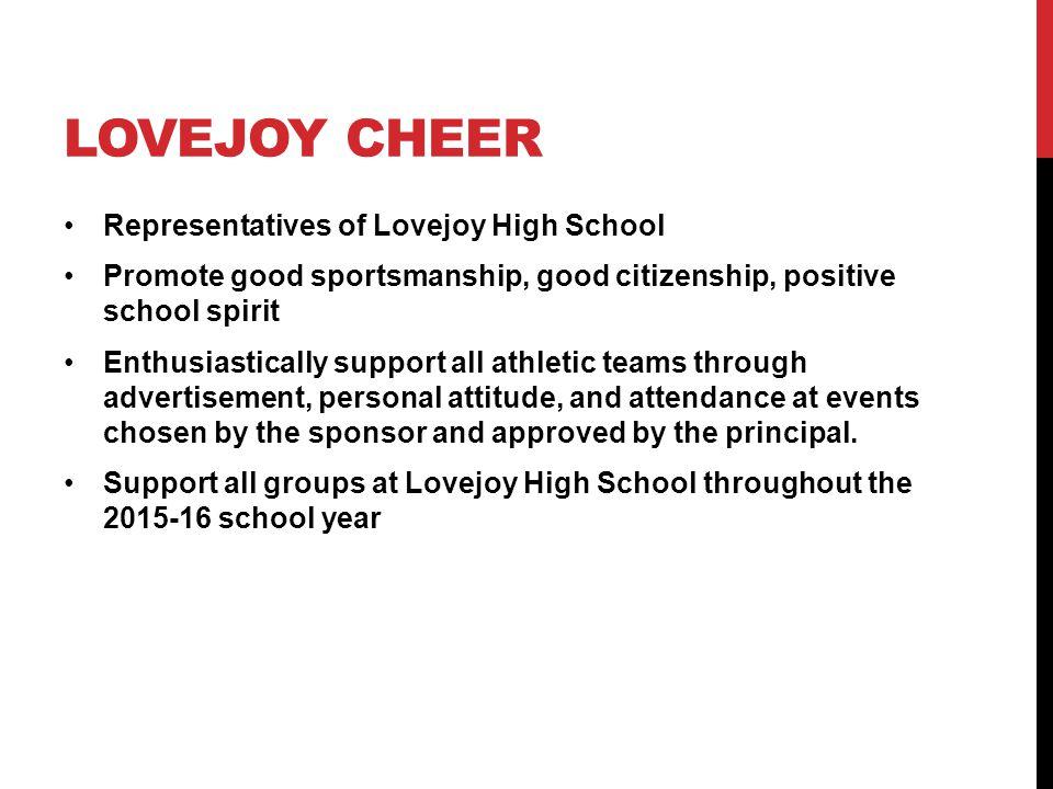 LOVEJOY CHEER Representatives of Lovejoy High School Promote good sportsmanship, good citizenship, positive school spirit Enthusiastically support all