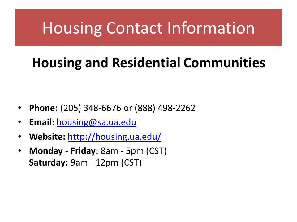 Housing Contact Information Housing and Residential Communities Phone: (205) 348-6676 or (888) 498-2262 Email: housing@sa.ua.eduhousing@sa.ua.edu Webs