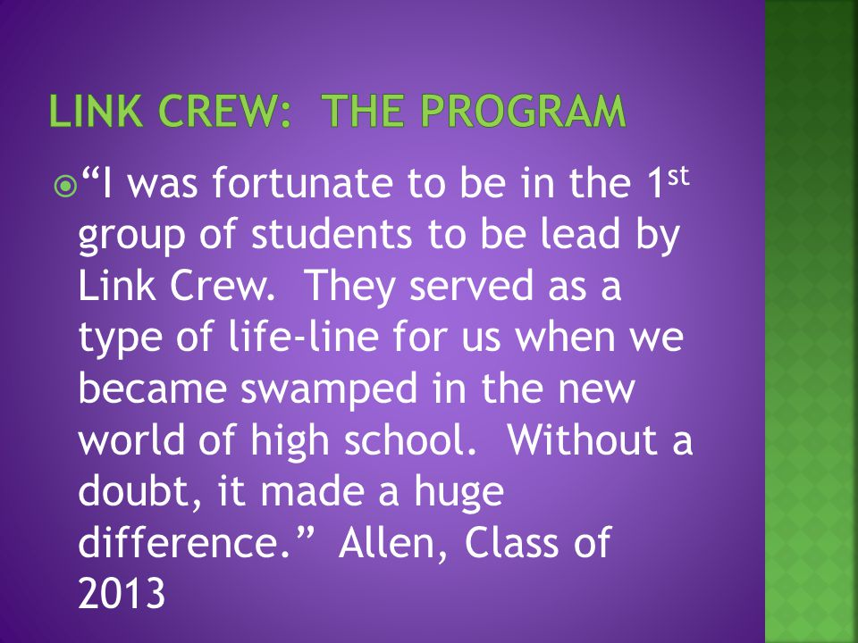  I was fortunate to be in the 1 st group of students to be lead by Link Crew.