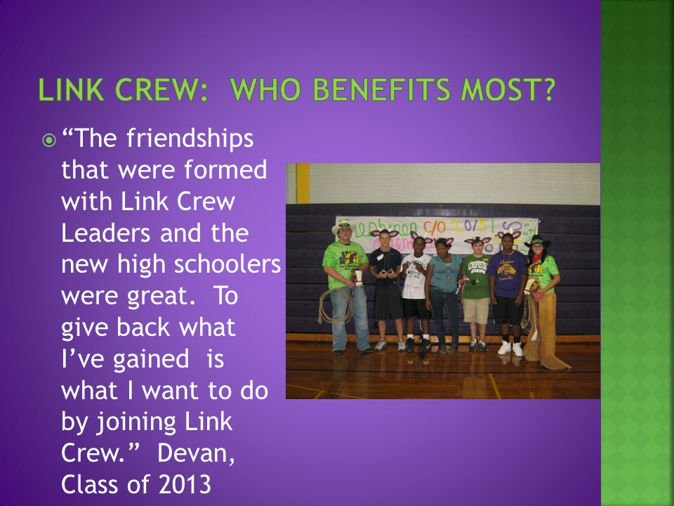  The friendships that were formed with Link Crew Leaders and the new high schoolers were great.